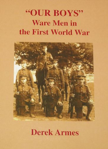 Our Boys - Ware Men in the First World War, by Derek Armes